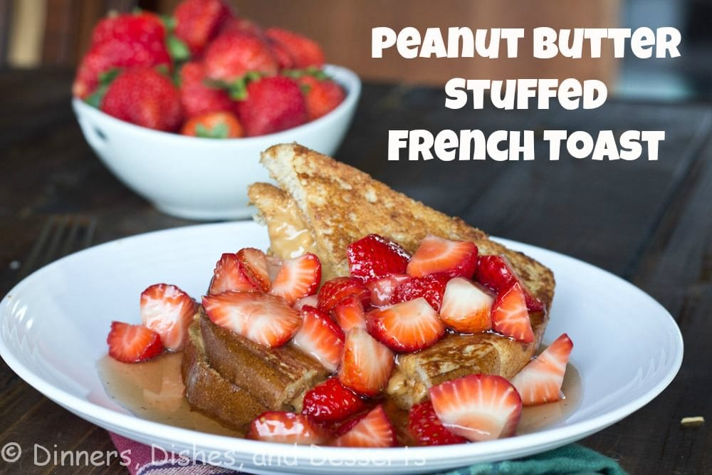 Peanut Butter Stuffed French Toast | Dinners, Dishes, and Desserts
