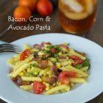 Bacon, Corn & Avocado Pasta