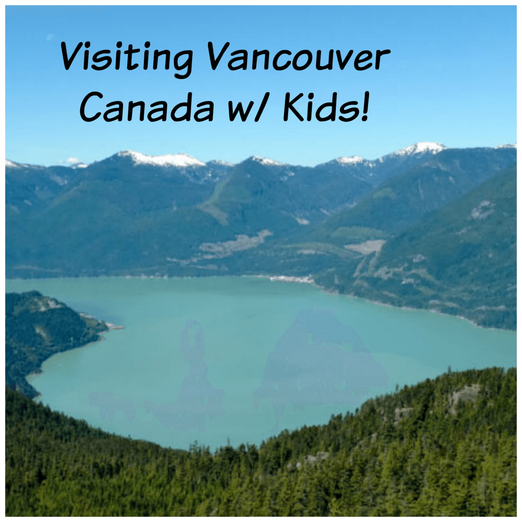 Vancouver with Kids - 5 things you must do with kids when you visit Vancouver Canada
